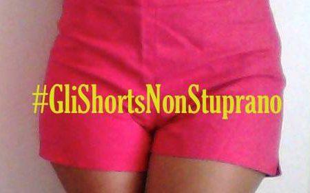#GliShortsNonStuprano: cosce al vento contro la morale che giustifica gli stupri
